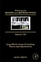 Logarithmic Image Processing: Theory and Applications: Volume 195 - Advances in Imaging and Electron Physics (Hardback)