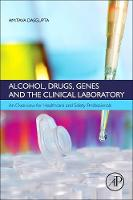 Alcohol, Drugs, Genes and the Clinical Laboratory: An Overview for Healthcare and Safety Professionals (Paperback)