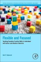 Flexible and Focused: Teaching Executive Function Skills to Individuals with Autism and Attention Disorders - Critical Specialties in Treating Autism and other Behavioral Challenges (Paperback)