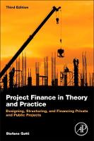 Project Finance in Theory and Practice: Designing, Structuring, and Financing Private and Public Projects (Paperback)