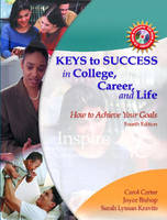 Keys to Success in College, Career and Life: How to Achieve Your Goals (Paperback)