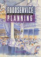 Foodservice Planning: Layout, Design, and Equipment (Hardback)
