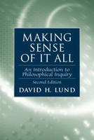 Making Sense of It All: An Introduction to Philosophical Inquiry (Paperback)