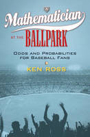 A Mathematician at the Ballpark: Odds and Probabilities for Baseball Fans (Hardback)