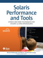 Solaris Performance and Tools: DTrace and MDB Techniques for Solaris 10 and OpenSolaris (Hardback)