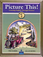 Picture This!: Student Book Bk. 1: Learning English Through Pictures (Paperback)