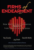 Firms of Endearment: How World-Class Companies Profit from Passion and Purpose (Hardback)