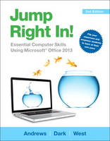 Jump Right In: Essential Computer Skills Using Microsoft Office 2013 (Paperback)