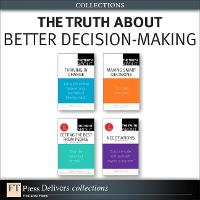 The Truth About Better Decision-Making (Collection) - Truth About