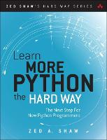 Learn More Python 3 the Hard Way: The Next Step for New Python Programmers - Zed Shaw's Hard Way Series (Paperback)