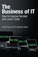 The Business of IT: How to Improve Service and Lower Costs (Paperback)