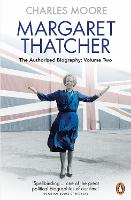 Margaret Thatcher: The Authorized Biography, Volume Two: Everything She Wants (Paperback)