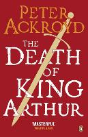 The Death of King Arthur: The Immortal Legend (Paperback)