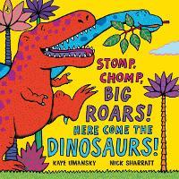 Stomp, Chomp, Big Roars! Here Come the Dinosaurs!
