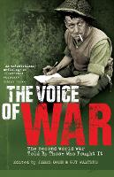 The Voice of War: The Second World War Told by Those Who Fought It (Paperback)