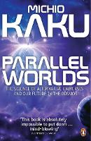 Parallel Worlds: The Science of Alternative Universes and Our Future in the Cosmos (Paperback)