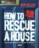 How to Rescue a House: Turn an Unloved Property into Your Dream Home (Paperback)