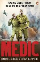 Medic: Saving Lives - From Dunkirk to Afghanistan (Paperback)