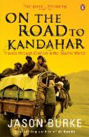 On the Road to Kandahar: Travels through conflict in the Islamic world (Paperback)