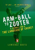 Arm-ball to Zooter: A Sideways Look at the Language of Cricket (Paperback)