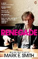 Renegade: The Lives and Tales of Mark E. Smith (Paperback)