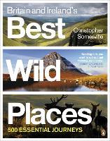 Britain and Ireland's Best Wild Places: 500 Essential Journeys (Paperback)