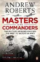 Masters and Commanders: The Military Geniuses Who Led The West To Victory In World War II (Paperback)