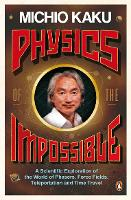 Physics of the Impossible: A Scientific Exploration of the World of Phasers, Force Fields, Teleportation and Time Travel (Paperback)