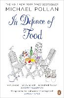 In Defence of Food: The Myth of Nutrition and the Pleasures of Eating (Paperback)