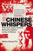 Chinese Whispers: The True Story Behind Britain's Hidden Army of Labour (Paperback)