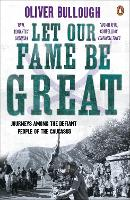 Let Our Fame Be Great: Journeys among the defiant people of the Caucasus (Paperback)