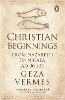 Christian Beginnings: From Nazareth to Nicaea, AD 30-325 (Paperback)