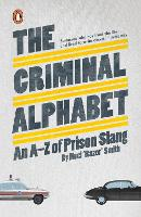 The Criminal Alphabet: An A-Z of Prison Slang (Paperback)