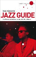 The Penguin Jazz Guide: The History of the Music in the 1000 Best Albums (Paperback)