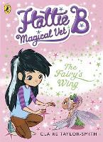 Hattie B, Magical Vet: The Fairy's Wing (Book 3) - Hattie B, Magical Vet (Paperback)
