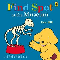 Find Spot at the Museum: A Lift-the-Flap Story (Board book)