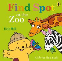 Find Spot at the Zoo: A Lift-the-Flap Story (Board book)