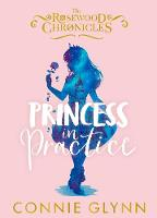 Princess in Practice - The Rosewood Chronicles (Hardback)