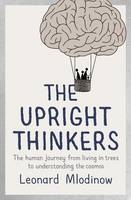 The Upright Thinkers: The Human Journey from Living in Trees to Understanding the Cosmos (Hardback)