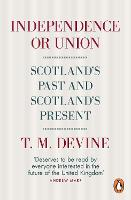 Independence or Union: Scotland's Past and Scotland's Present (Paperback)