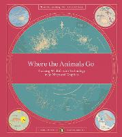 Where The Animals Go: Tracking Wildlife with Technology in 50 Maps and Graphics (Paperback)