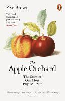 The Apple Orchard: The Story of Our Most English Fruit (Paperback)