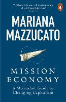 Mission Economy: A Moonshot Guide to Changing Capitalism (Paperback)