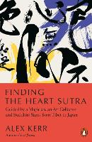 Finding the Heart Sutra: Guided by a Magician, an Art Collector and Buddhist Sages from Tibet to Japan (Paperback)