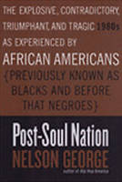 Post-soul Nation: The Explosive, Contradictory, Triumphant, And Tragic 1980s as Experienced by African Americans (Paperback)