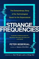 Strange Frequencies: The Extraordinary Story of the Technological Quest for the Supernatural (Hardback)
