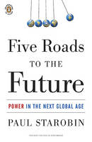 Five Roads to the Future: Power in the Next Global Age (Paperback)