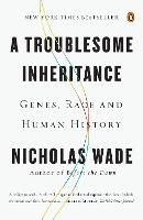 A Troublesome Inheritance: Genes, Race and Human History (Paperback)