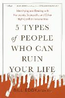 5 Types of People Who Can Ruin Your Life: Identifying and Dealing with Narcissists, Sociopaths, and Other High-Conflict Personalities (Paperback)