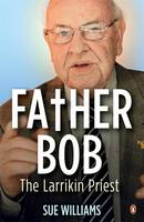 Father Bob: The Larrikin Priest (Paperback)